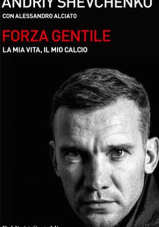 Andriy-Shevchenko-(con-Alessandro-Alciato),-Forza-gentile,-Baldini+Castoldi.