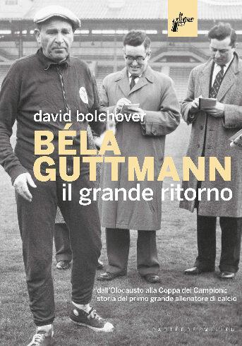 Bela Guttmann. Il grande ritorno