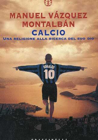 Calcio.-Una-religione-alla-ricerca-del-suo-dio-Manuel-Vazquez-Montalban