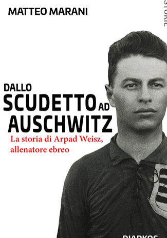 Dallo-scudetto-ad-Auschwitz---Matteo-Marani