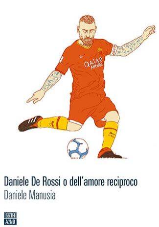 Daniele-De-Rossi-o-dell'amore-reciproco-–-Daniele-Manusia