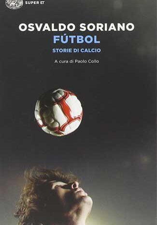 Fútbol.-Storie-di-calcio-–-Osvaldo-Soriano