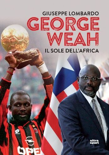 George Weah. Il sole dell'Africa