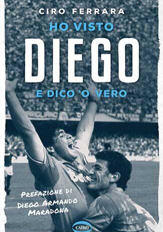 Ho visto Diego. E dico 'o vero - Ciro Ferrara